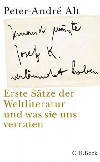 Jemand musste Josef K. verraten haben. Erste Sätze der Weltliteratur und was sie uns verraten