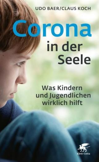 Corona in der Seele. Was Kindern und Jugendlichen wirklich hilft