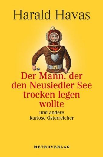 Havas_Der Mann der den Neusiedlersee trocken legen wollte