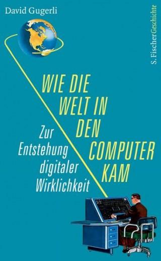 Wie die Welt in den Computer kam